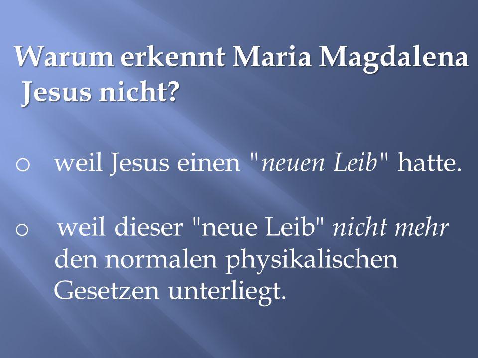 Warum erkennt Maria Magdalena Jesus nicht? Jesus nicht? o weil Jesus einen