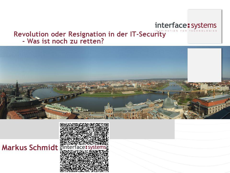 Revolution oder Resignation in der IT-Security - Was ist noch zu retten? Markus Schmidt