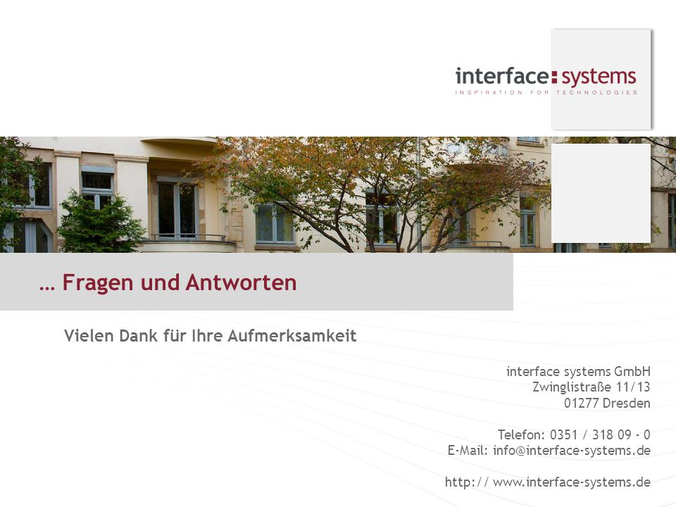 interface systems GmbH Zwinglistraße 11/13 01277 Dresden Telefon: 0351 / 318 09 - 0 E-Mail: info@interface-systems.de http:// www.interface-systems.de