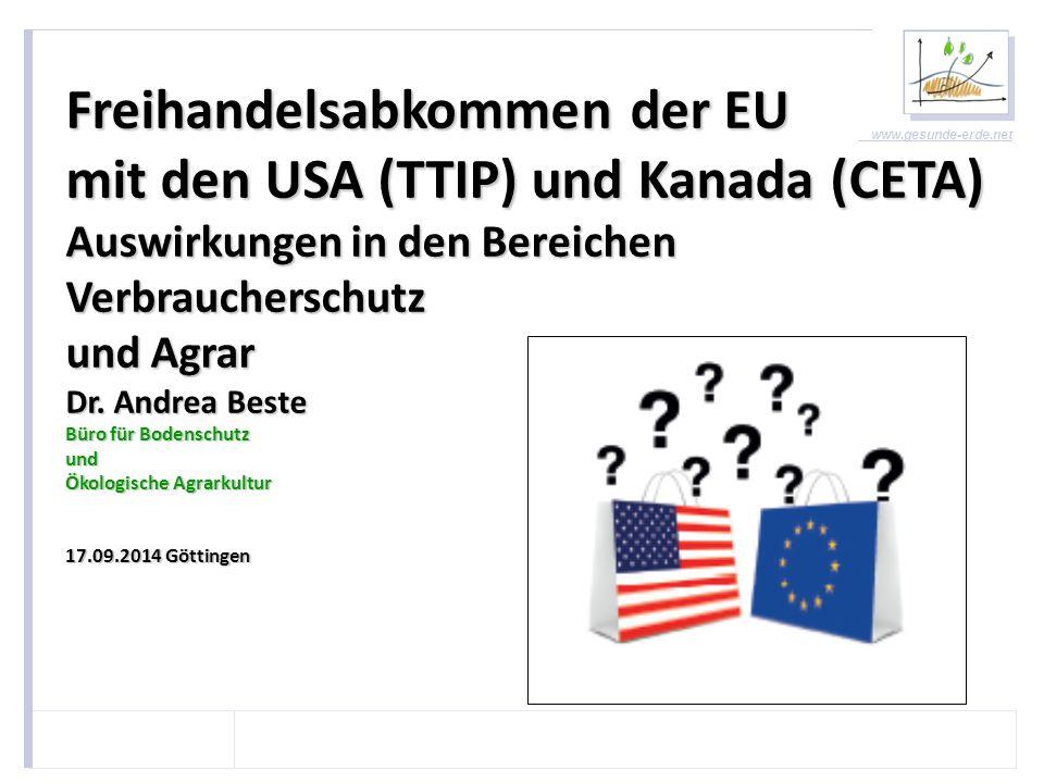 www.gesunde-erde.net Die Facts beim TTIP: Europa und die USA wollen die größte Freihandelszone der Welt schaffen: 820 Millionen Verbraucher, 820 Millionen Verbraucher, 50 Prozent der globalen Wirtschaftsleistung, 50 Prozent der globalen Wirtschaftsleistung, 1/3 des Welthandels 1/3 des Welthandels Zahlen der EU-Kommission: ca.