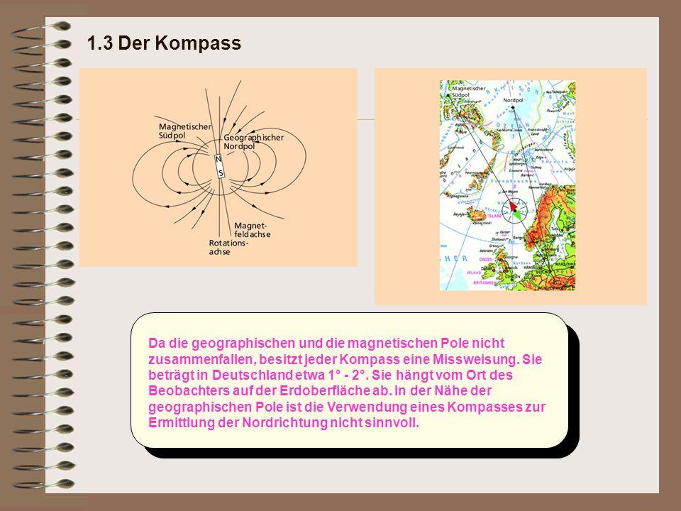 Da die geographischen und die magnetischen Pole nicht zusammenfallen, besitzt jeder Kompass eine Missweisung. Sie beträgt in Deutschland etwa 1° - 2°.