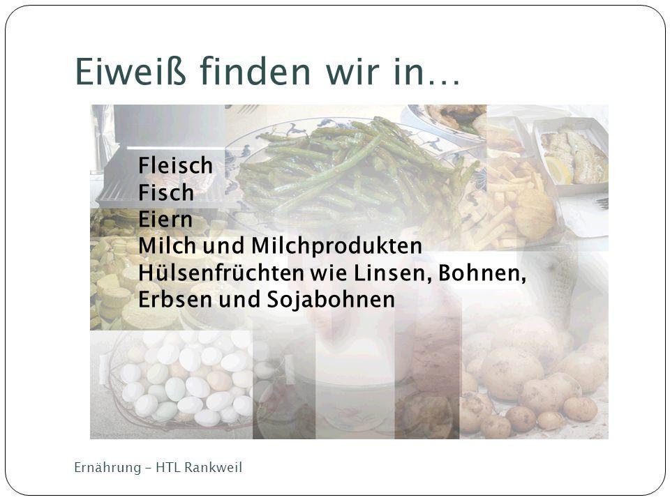 Eiweiß finden wir in… Ernährung - HTL Rankweil Fleisch Fisch Eiern Milch und Milchprodukten Hülsenfrüchten wie Linsen, Bohnen, Erbsen und Sojabohnen