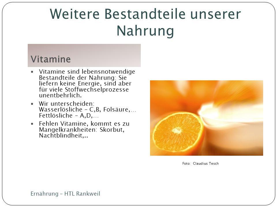 Weitere Bestandteile unserer Nahrung Vitamine Vitamine sind lebensnotwendige Bestandteile der Nahrung: Sie liefern keine Energie, sind aber für viele