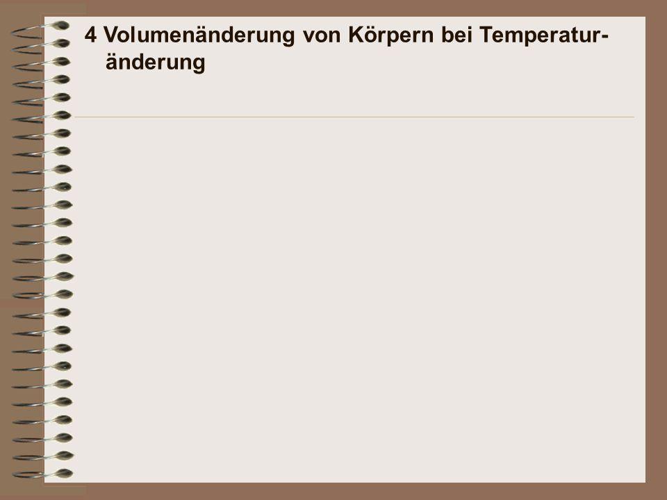 4 Volumenänderung von Körpern bei Temperatur- änderung