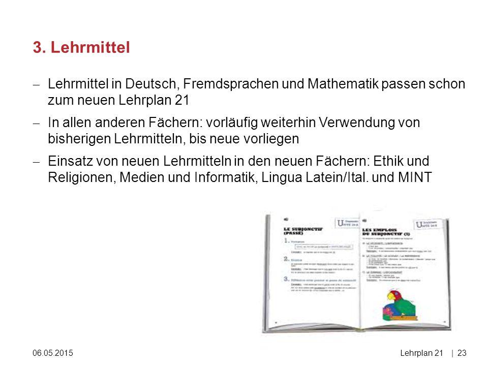 06.05.2015Lehrplan 21|23  Lehrmittel in Deutsch, Fremdsprachen und Mathematik passen schon zum neuen Lehrplan 21  In allen anderen Fächern: vorläufi