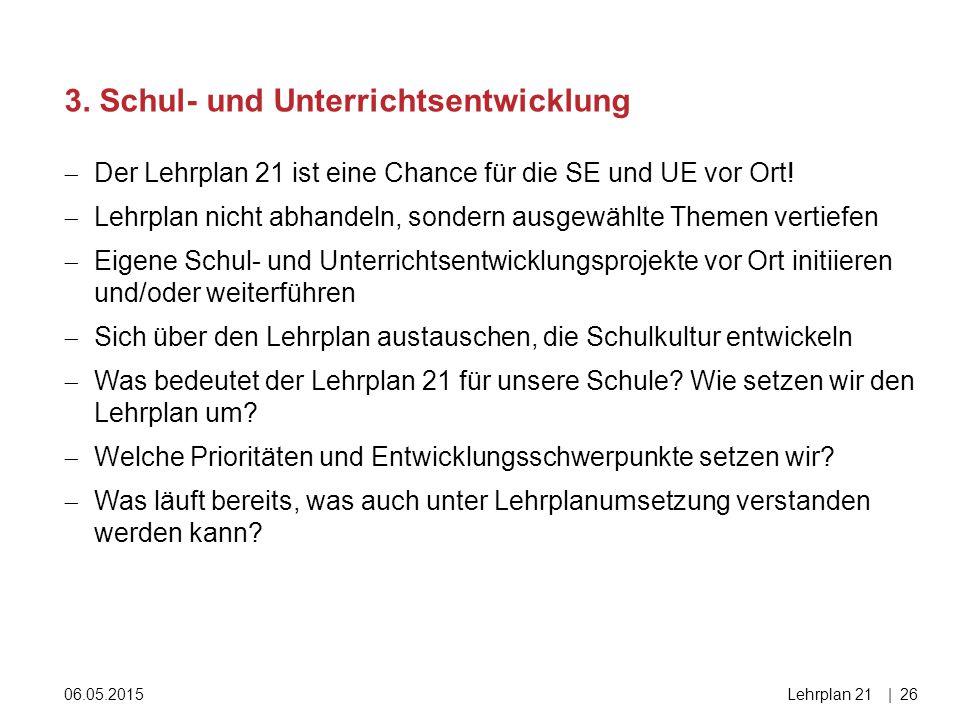 06.05.2015Lehrplan 21|26  Der Lehrplan 21 ist eine Chance für die SE und UE vor Ort!  Lehrplan nicht abhandeln, sondern ausgewählte Themen vertiefen