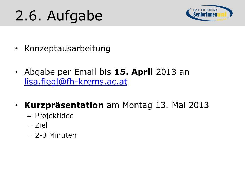 Konzeptausarbeitung Abgabe per Email bis 15. April 2013 an lisa.fiegl@fh-krems.ac.at lisa.fiegl@fh-krems.ac.at Kurzpräsentation am Montag 13. Mai 2013