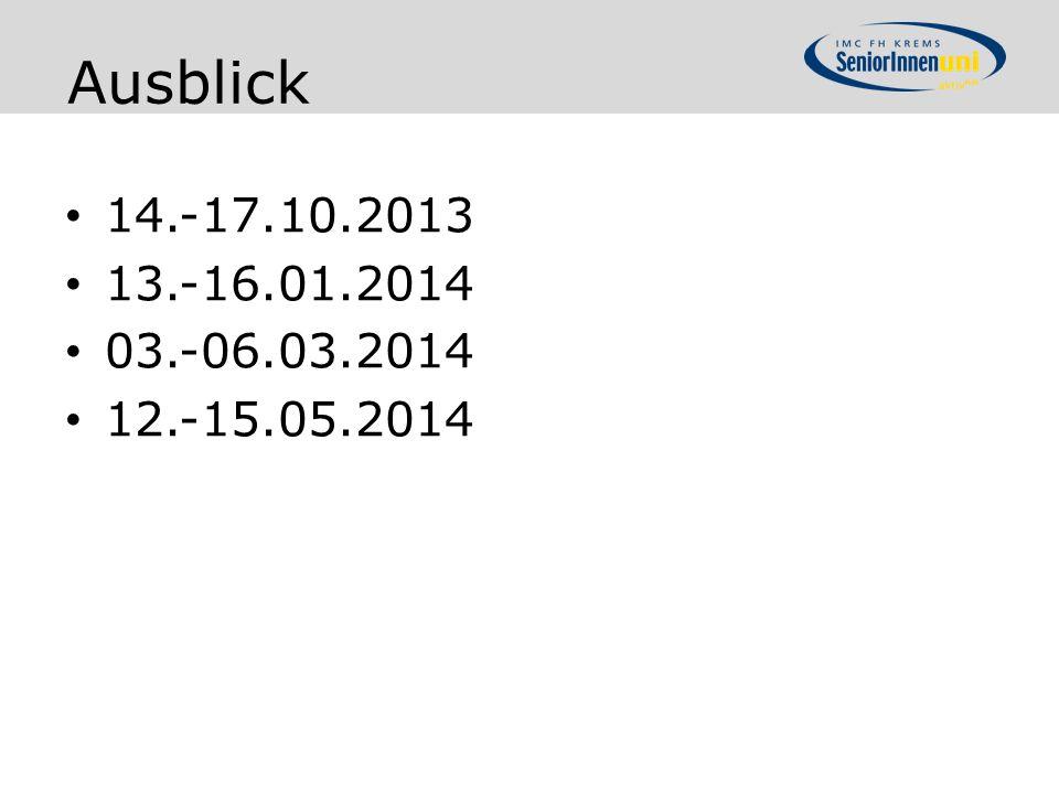 14.-17.10.2013 13.-16.01.2014 03.-06.03.2014 12.-15.05.2014 Ausblick