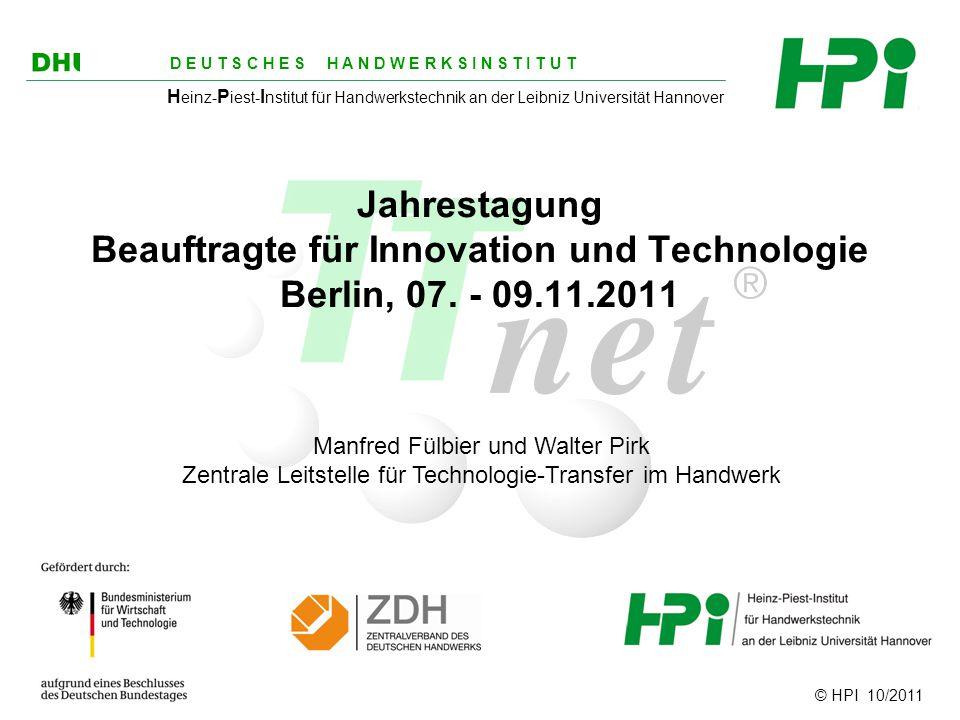 © HPI 10/2011 D E U T S C H E S H A N D W E R K S I N S T I T U T H einz- P iest- I nstitut für Handwerkstechnik an der Leibniz Universität Hannover Jahrestagung Beauftragte für Innovation und Technologie Berlin, 07.