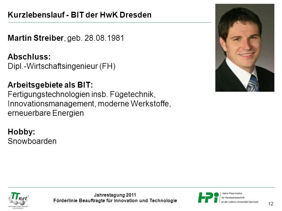 12 Jahrestagung 2011 Förderlinie Beauftragte für Innovation und Technologie Martin Streiber, geb.