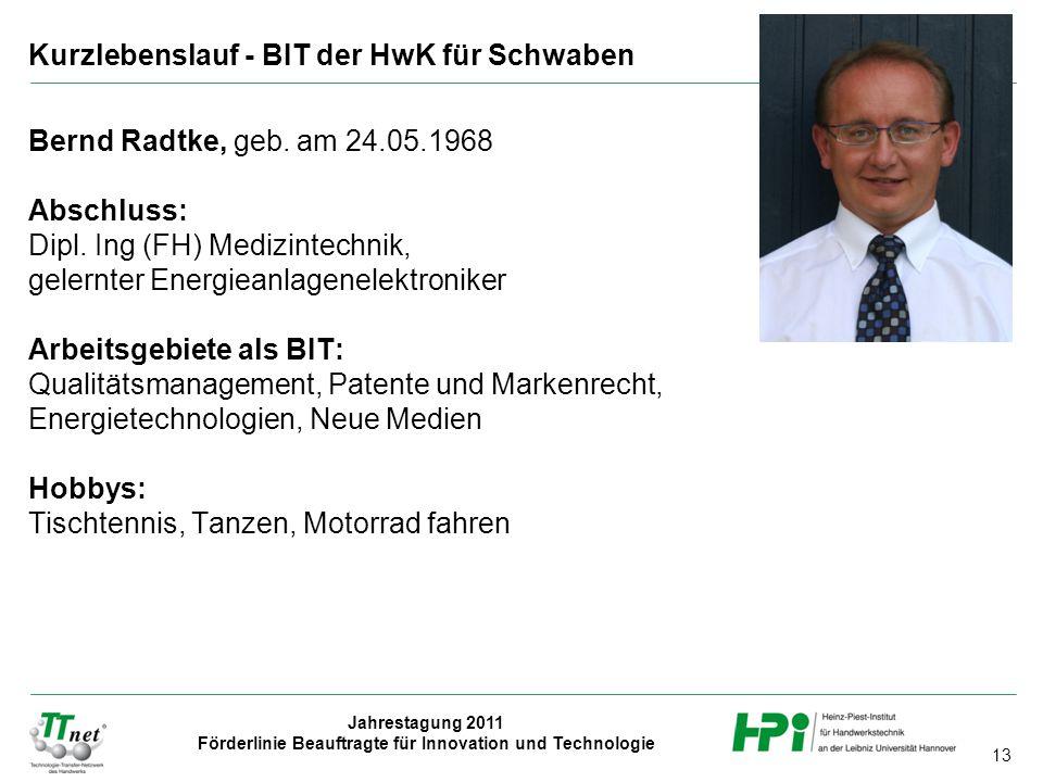 13 Jahrestagung 2011 Förderlinie Beauftragte für Innovation und Technologie Bernd Radtke, geb. am 24.05.1968 Abschluss: Dipl. Ing (FH) Medizintechnik,