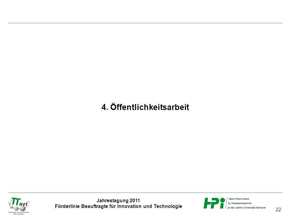 22 Jahrestagung 2011 Förderlinie Beauftragte für Innovation und Technologie 4. Öffentlichkeitsarbeit