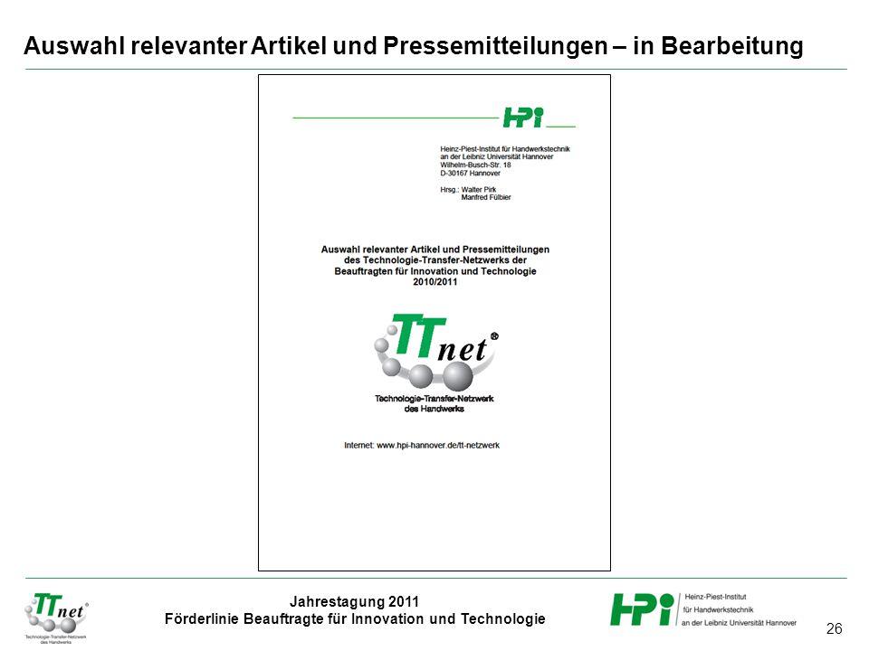 26 Jahrestagung 2011 Förderlinie Beauftragte für Innovation und Technologie Auswahl relevanter Artikel und Pressemitteilungen – in Bearbeitung