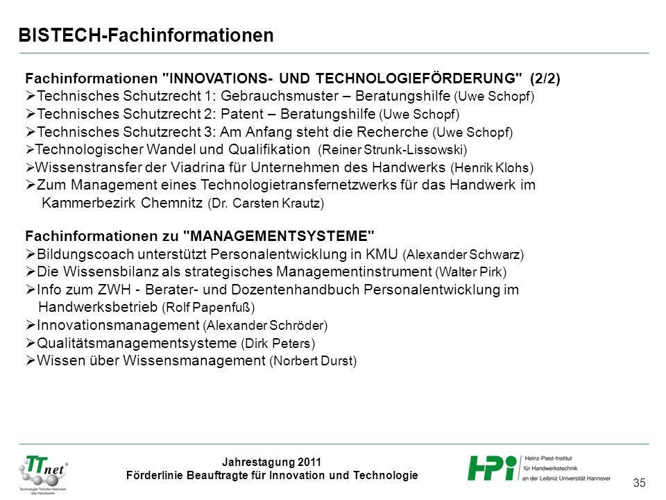 35 Jahrestagung 2011 Förderlinie Beauftragte für Innovation und Technologie BISTECH-Fachinformationen Fachinformationen