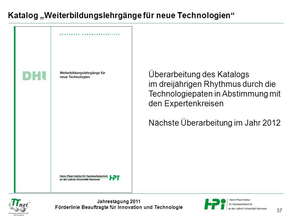 """37 Jahrestagung 2011 Förderlinie Beauftragte für Innovation und Technologie Katalog """"Weiterbildungslehrgänge für neue Technologien"""" Überarbeitung des"""
