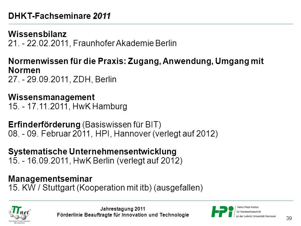 39 Jahrestagung 2011 Förderlinie Beauftragte für Innovation und Technologie 2011 DHKT-Fachseminare 2011 Wissensbilanz 21.