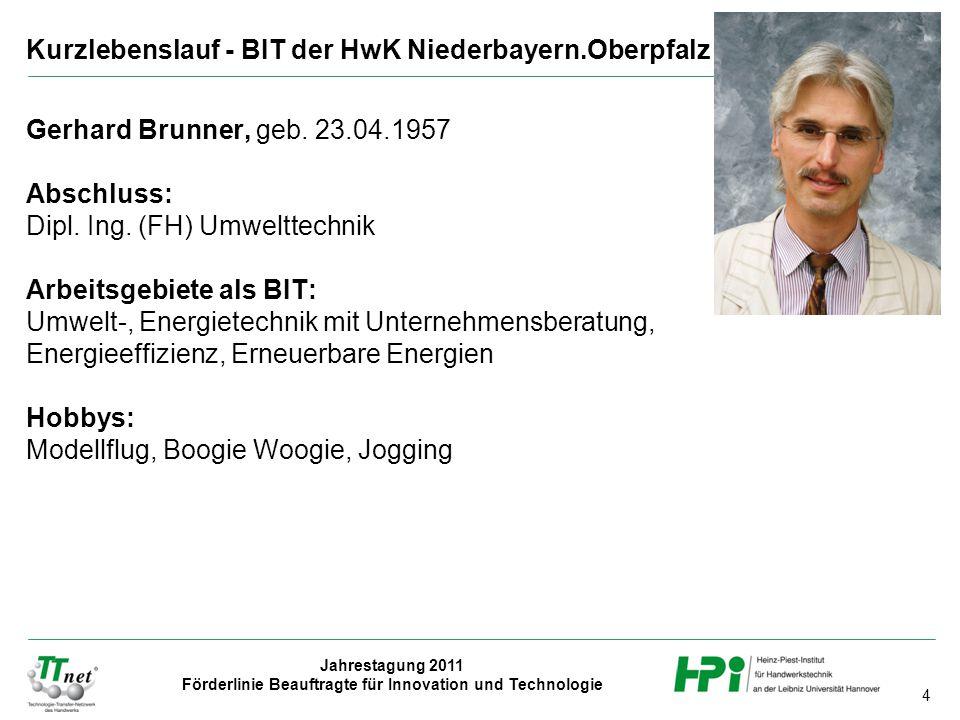 4 Jahrestagung 2011 Förderlinie Beauftragte für Innovation und Technologie Gerhard Brunner, geb. 23.04.1957 Abschluss: Dipl. Ing. (FH) Umwelttechnik A