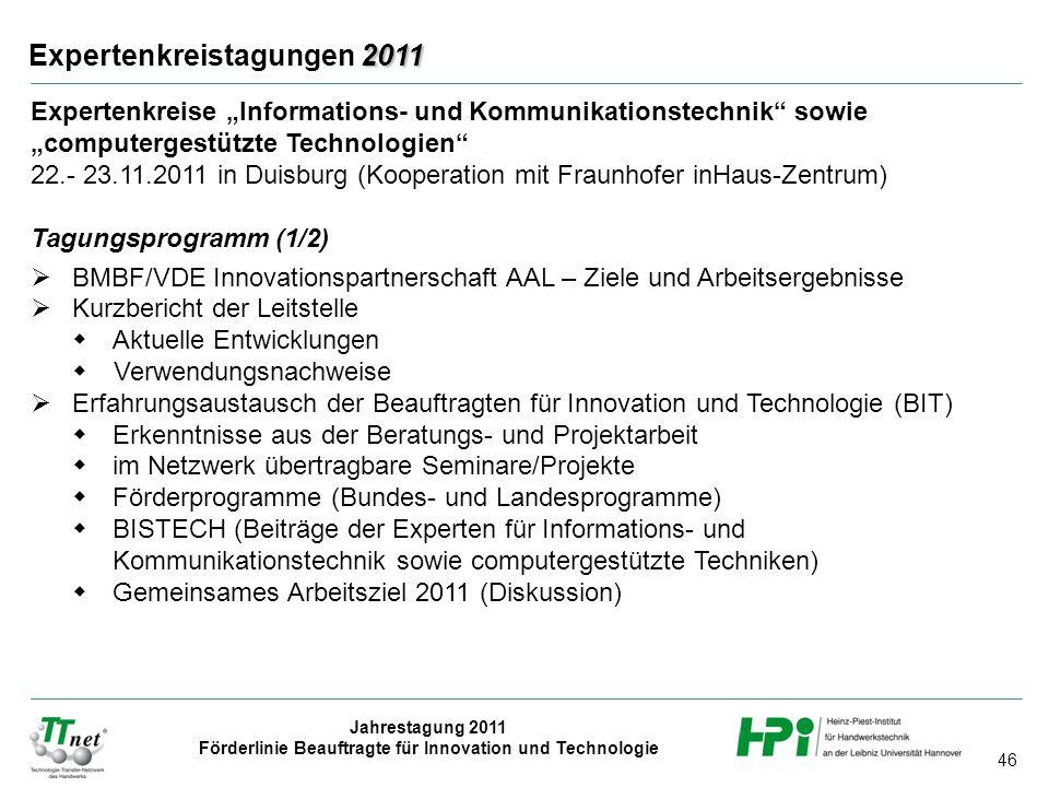 """46 Jahrestagung 2011 Förderlinie Beauftragte für Innovation und Technologie 2011 Expertenkreistagungen 2011 Expertenkreise """"Informations- und Kommunik"""