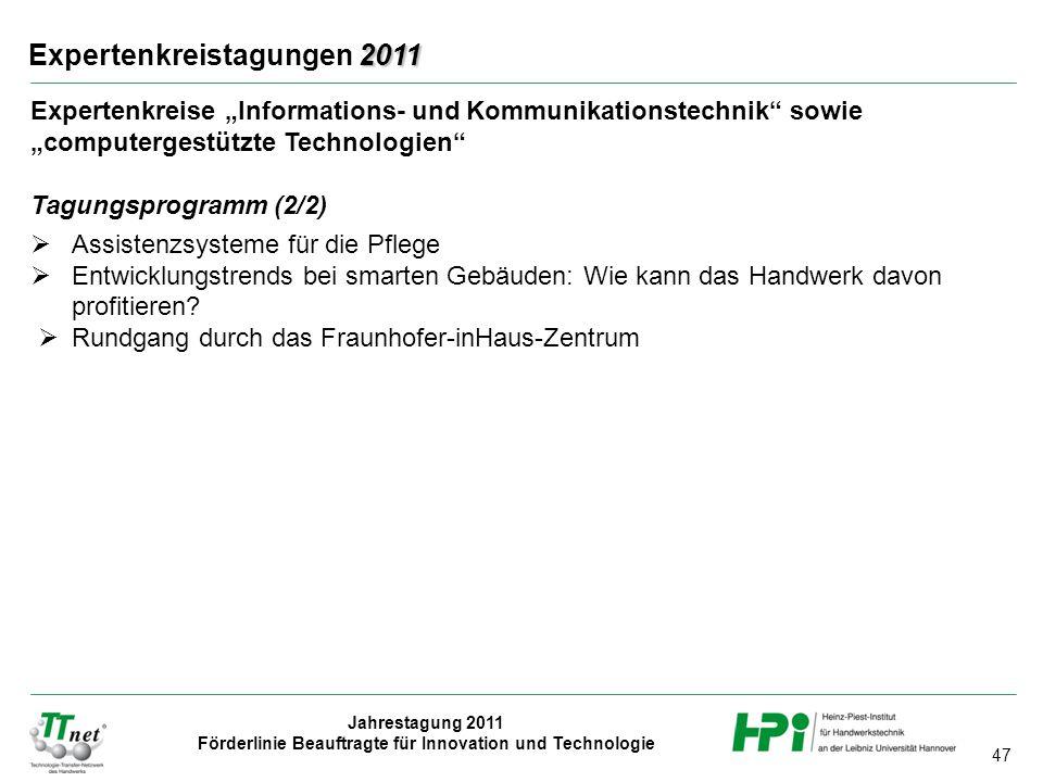 """47 Jahrestagung 2011 Förderlinie Beauftragte für Innovation und Technologie 2011 Expertenkreistagungen 2011 Expertenkreise """"Informations- und Kommunik"""