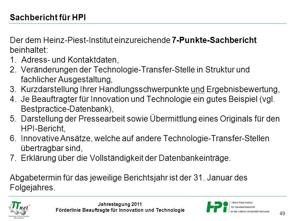 49 Jahrestagung 2011 Förderlinie Beauftragte für Innovation und Technologie Sachbericht für HPI Der dem Heinz-Piest-Institut einzureichende 7-Punkte-S