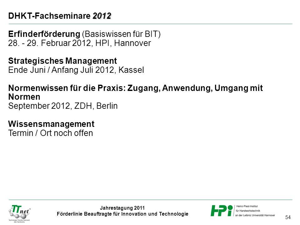 54 Jahrestagung 2011 Förderlinie Beauftragte für Innovation und Technologie 2012 DHKT-Fachseminare 2012 Erfinderförderung (Basiswissen für BIT) 28.