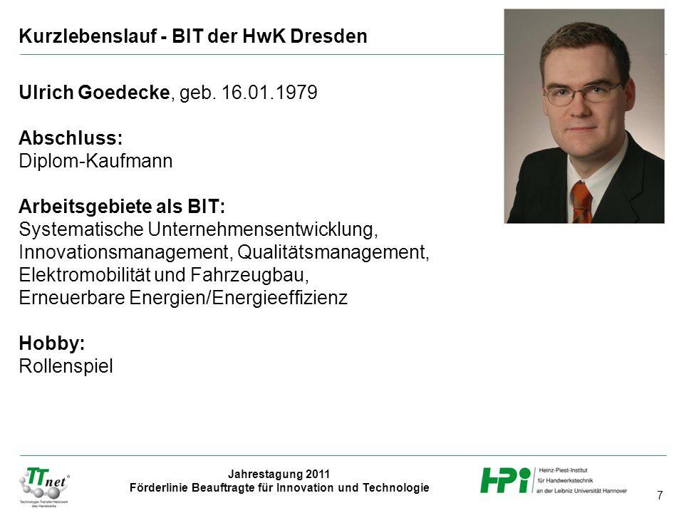 7 Jahrestagung 2011 Förderlinie Beauftragte für Innovation und Technologie Ulrich Goedecke, geb. 16.01.1979 Abschluss: Diplom-Kaufmann Arbeitsgebiete