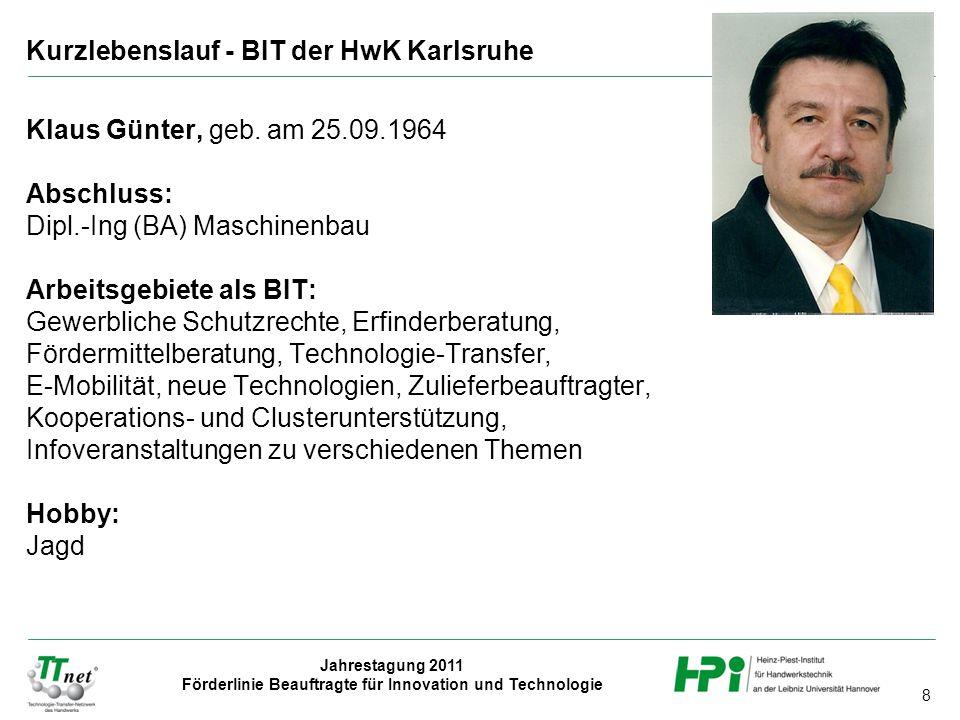 8 Jahrestagung 2011 Förderlinie Beauftragte für Innovation und Technologie Klaus Günter, geb. am 25.09.1964 Abschluss: Dipl.-Ing (BA) Maschinenbau Arb