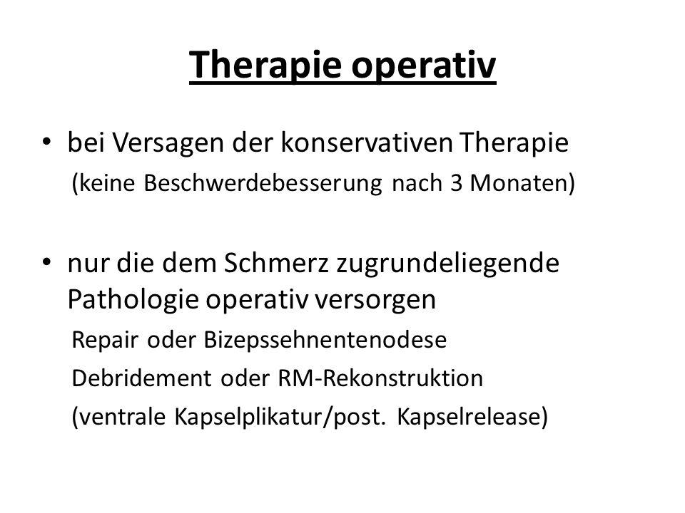 Therapie operativ bei Versagen der konservativen Therapie (keine Beschwerdebesserung nach 3 Monaten) nur die dem Schmerz zugrundeliegende Pathologie o