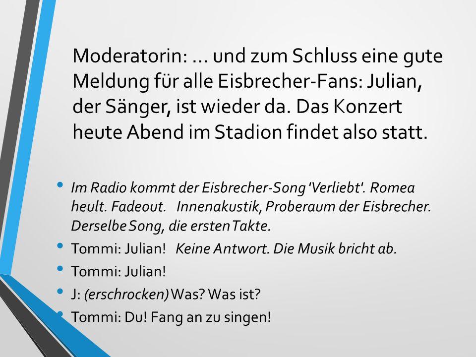 Moderatorin: … und zum Schluss eine gute Meldung für alle Eisbrecher-Fans: Julian, der Sänger, ist wieder da. Das Konzert heute Abend im Stadion finde