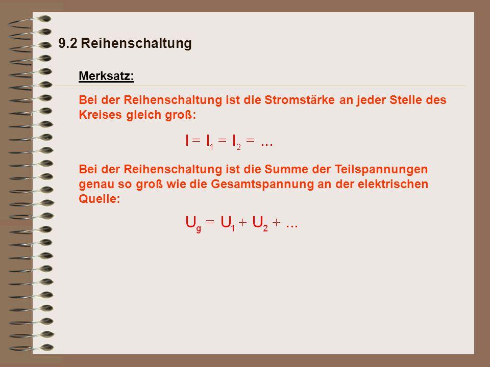 9.2 Reihenschaltung Merksatz: Bei der Reihenschaltung ist die Stromstärke an jeder Stelle des Kreises gleich groß: Bei der Reihenschaltung ist die Sum