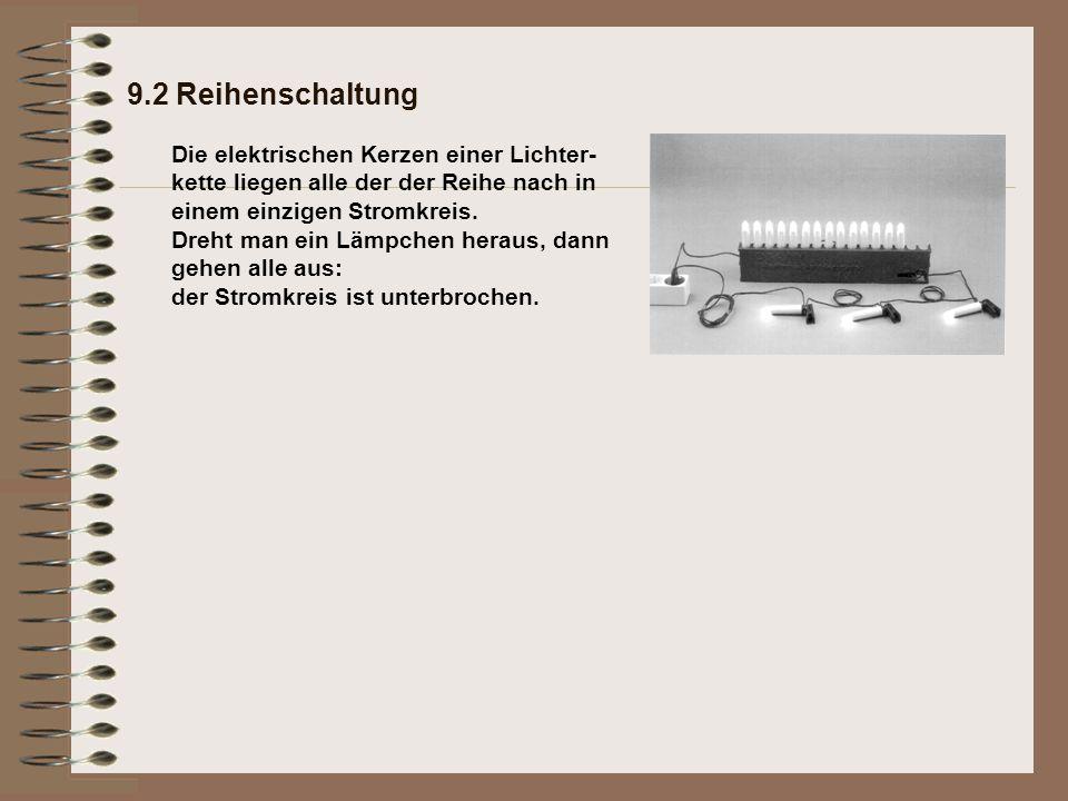 9.2 Reihenschaltung Merksatz: Bei der Reihenschaltung ist die Stromstärke an jeder Stelle des Kreises gleich groß: Bei der Reihenschaltung ist die Summe der Teilspannungen genau so groß wie die Gesamtspannung an der elektrischen Quelle: