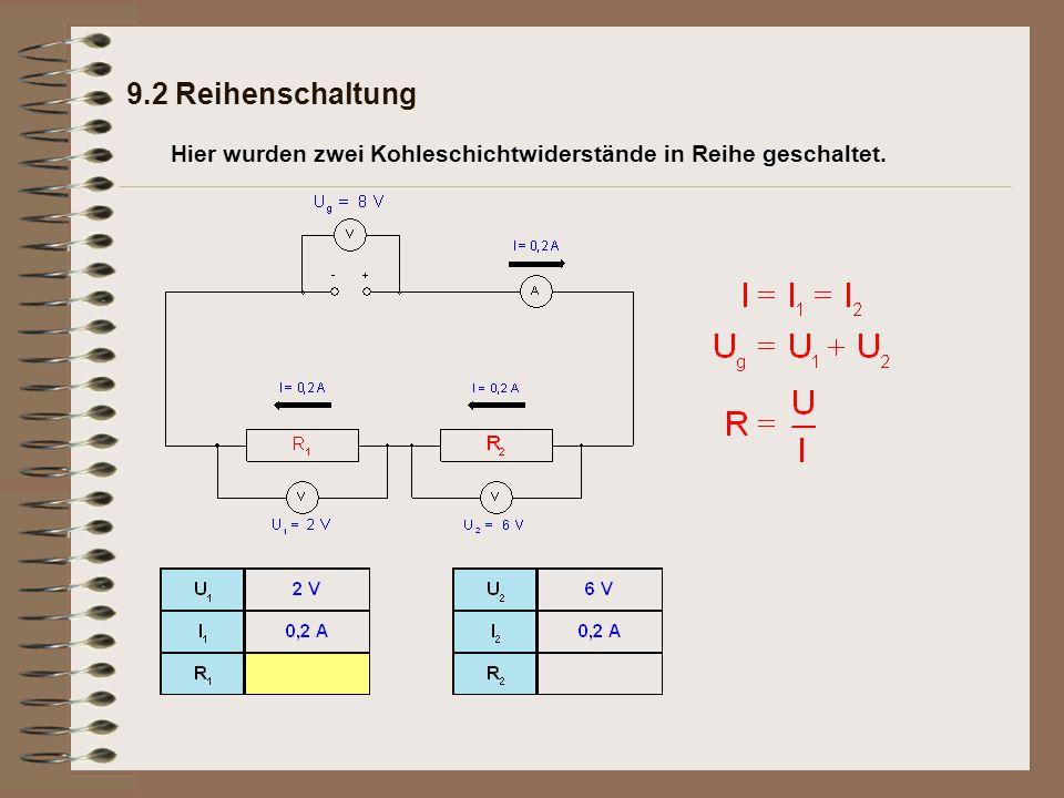 9.2 Reihenschaltung Merksatz: Bei der Reihenschaltung ist das Verhältnis der Teilspannungen gleich dem Verhältnis der zugehörigen Teilwiderstände: