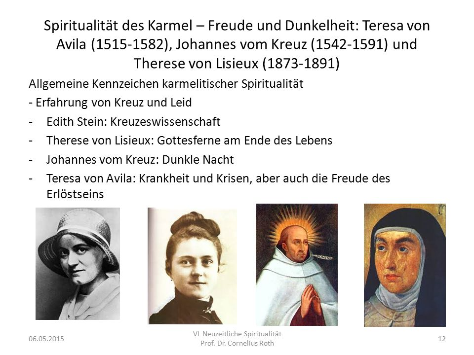 Spiritualität des Karmel – Freude und Dunkelheit: Teresa von Avila (1515-1582), Johannes vom Kreuz (1542-1591) und Therese von Lisieux (1873-1891) All