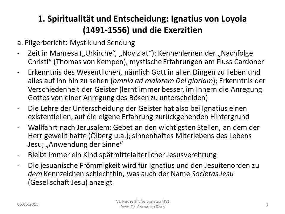 """1. Spiritualität und Entscheidung: Ignatius von Loyola (1491-1556) und die Exerzitien a. Pilgerbericht: Mystik und Sendung -Zeit in Manresa (""""Urkirche"""