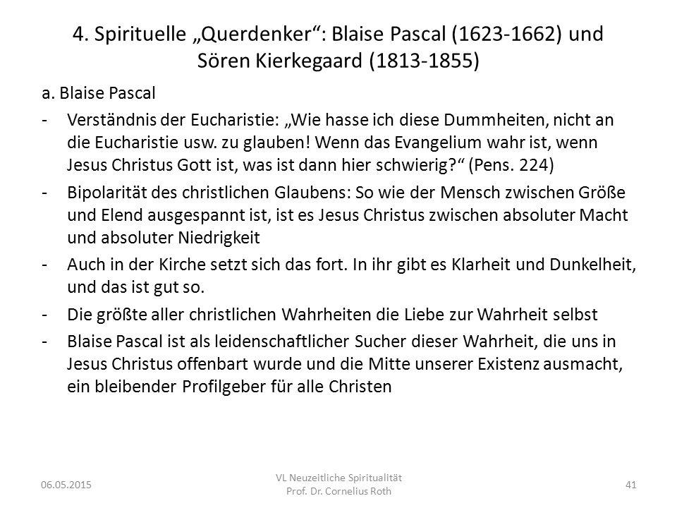 """4. Spirituelle """"Querdenker"""": Blaise Pascal (1623-1662) und Sören Kierkegaard (1813-1855) a. Blaise Pascal -Verständnis der Eucharistie: """"Wie hasse ich"""