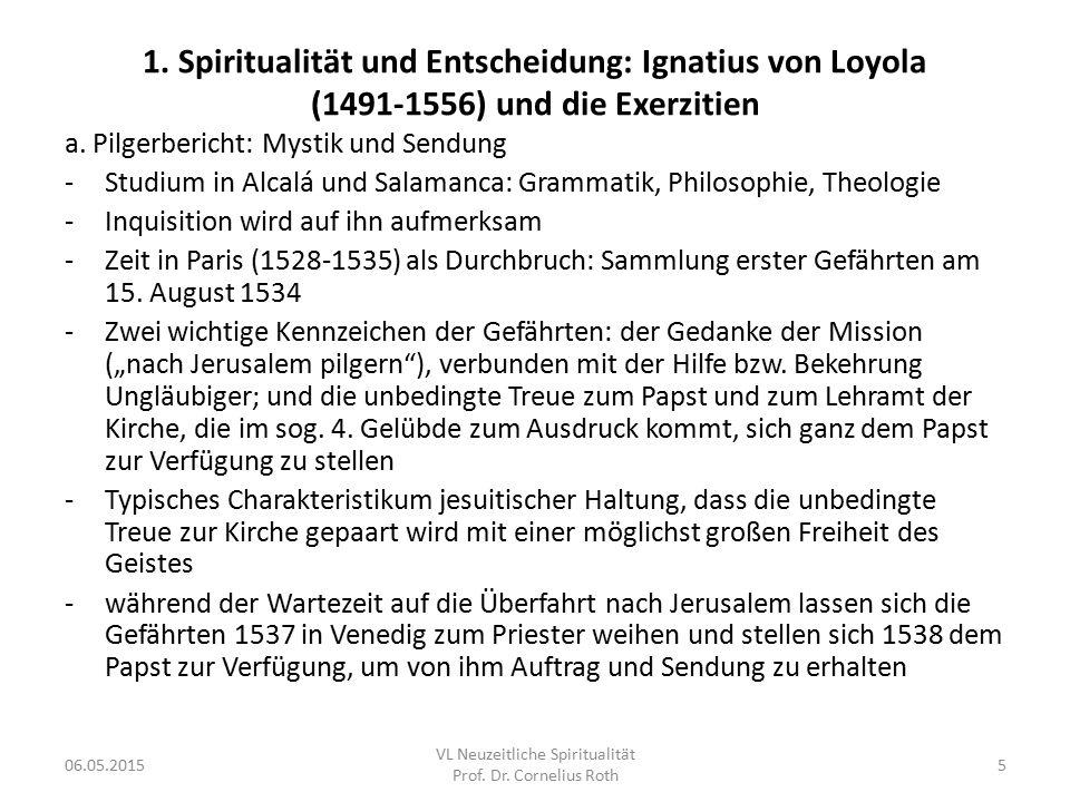 1. Spiritualität und Entscheidung: Ignatius von Loyola (1491-1556) und die Exerzitien a. Pilgerbericht: Mystik und Sendung -Studium in Alcalá und Sala