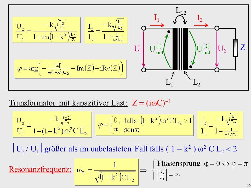 36 Transformator mit kapazitiver Last: Z  (i  C)   U 2  U 1  größer als im unbelasteten Fall falls   k 2   2 C L 2   Resonanzfrequen