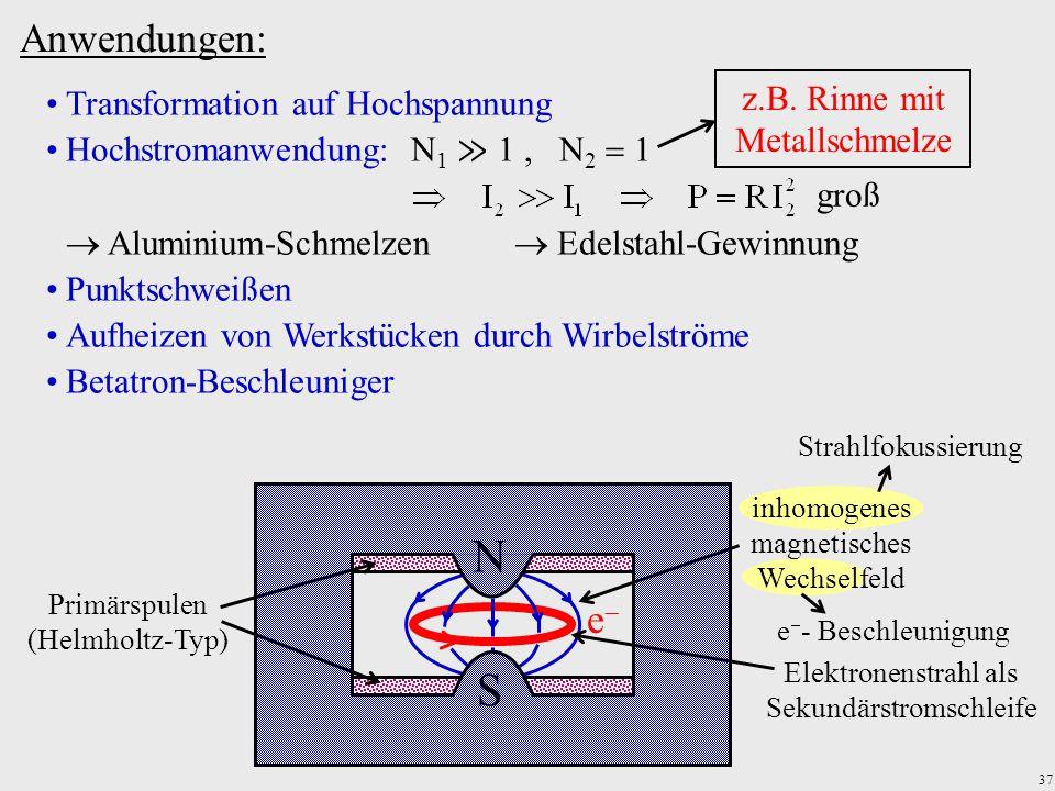 37 Anwendungen: Transformation auf Hochspannung Hochstromanwendung: N 1 ≫ 1, N 2   Aluminium-Schmelzen  Edelstahl-Gewinnung Punktschweißen Aufhei