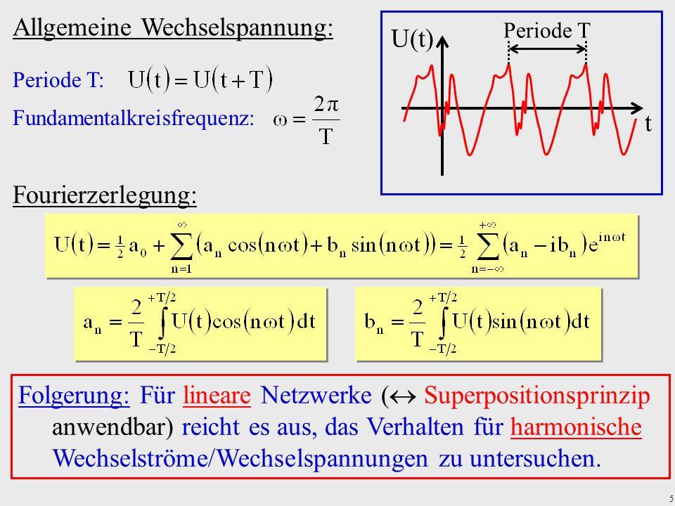 5 Folgerung: Für lineare Netzwerke (  Superpositionsprinzip anwendbar) reicht es aus, das Verhalten für harmonische Wechselströme/Wechselspannungen z