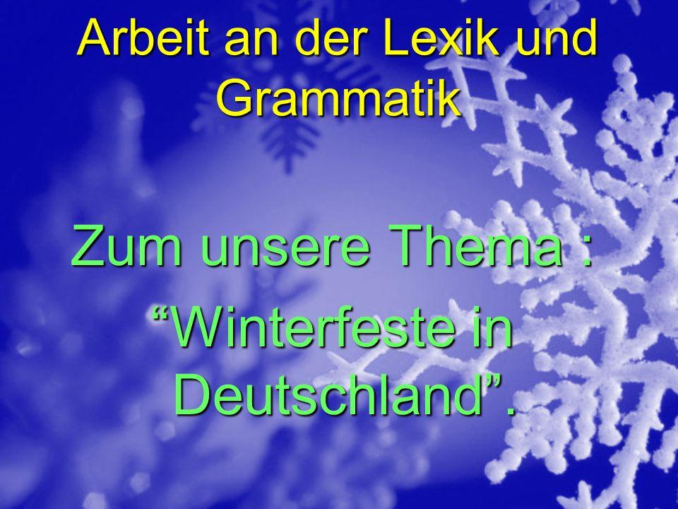 """Arbeit an der Lexik und Grammatik Zum unsere Thema : """"Winterfeste in Deutschland""""."""