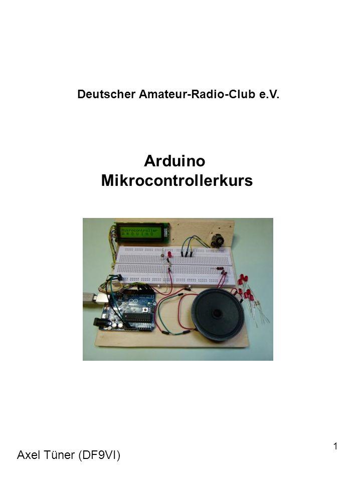 1 Deutscher Amateur-Radio-Club e.V. Arduino Mikrocontrollerkurs Axel Tüner (DF9VI)