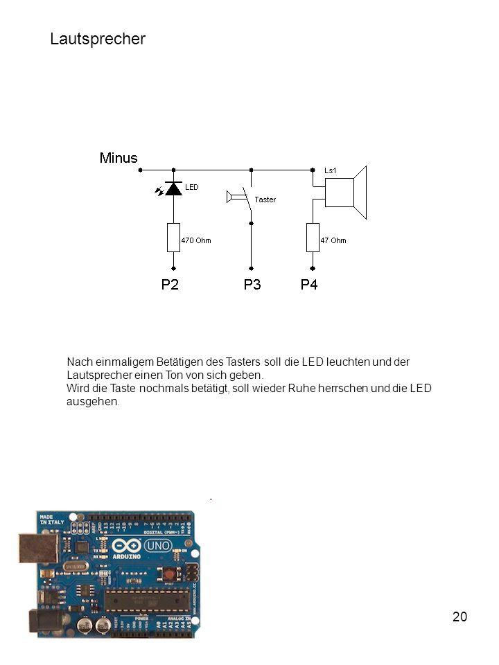 20 Lautsprecher Nach einmaligem Betätigen des Tasters soll die LED leuchten und der Lautsprecher einen Ton von sich geben.