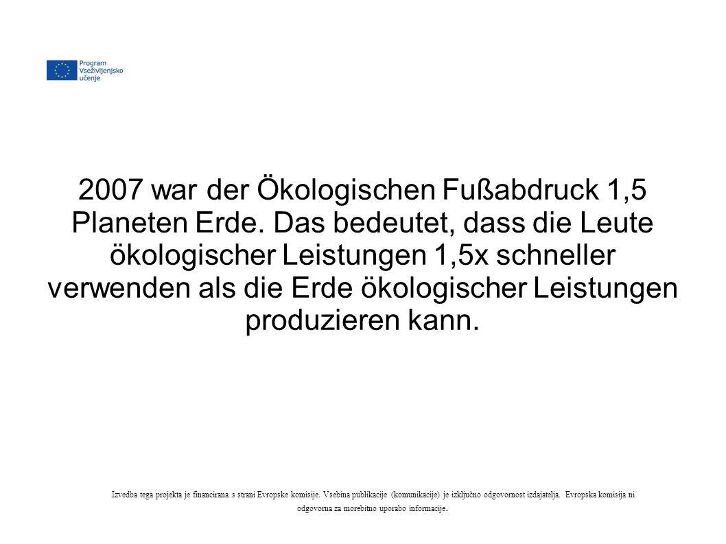 2007 war der Ökologischen Fußabdruck 1,5 Planeten Erde.