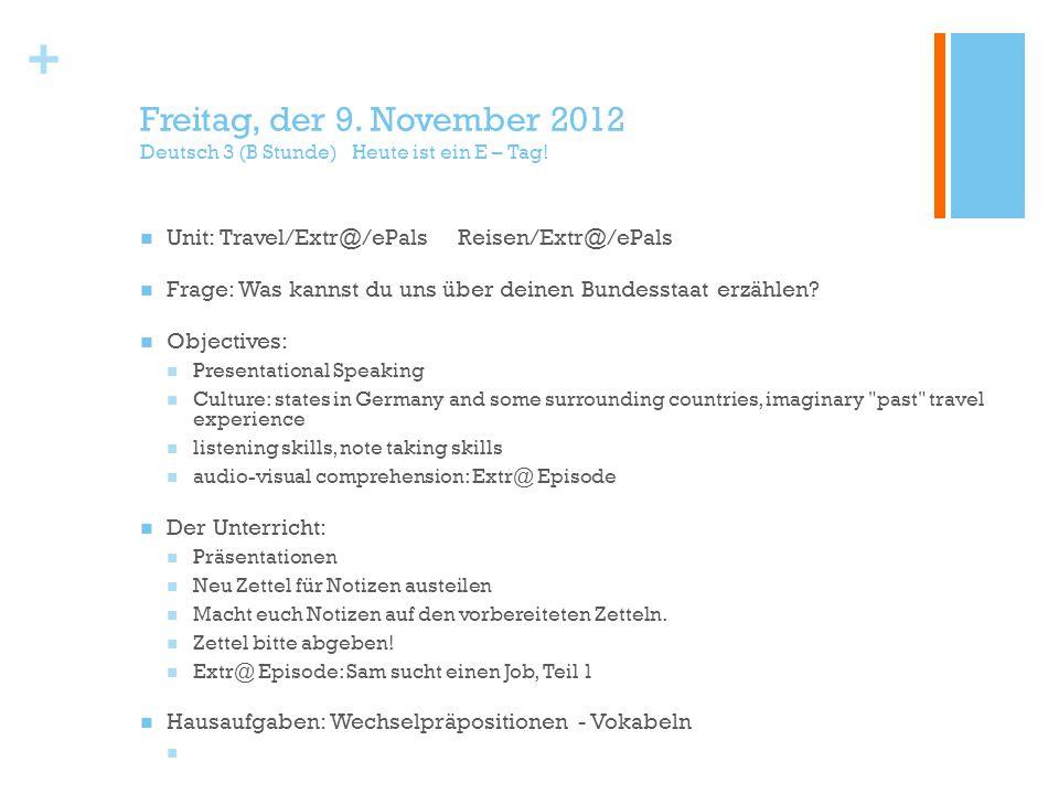 + Freitag, der 9. November 2012 Deutsch 3 (B Stunde) Heute ist ein E – Tag.