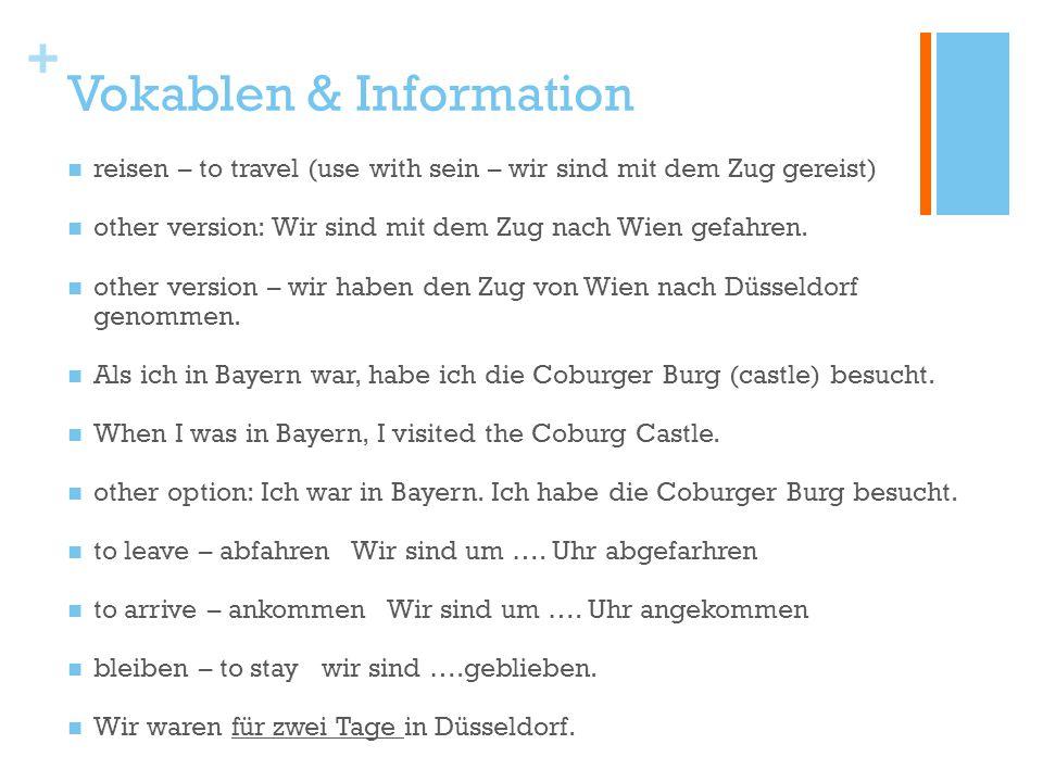 + Vokablen & Information reisen – to travel (use with sein – wir sind mit dem Zug gereist) other version: Wir sind mit dem Zug nach Wien gefahren.