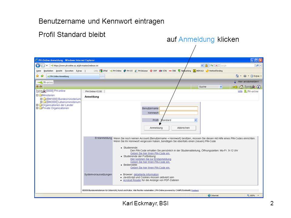 Karl Eckmayr, BSI2 Benutzername und Kennwort eintragen Profil Standard bleibt auf Anmeldung klicken