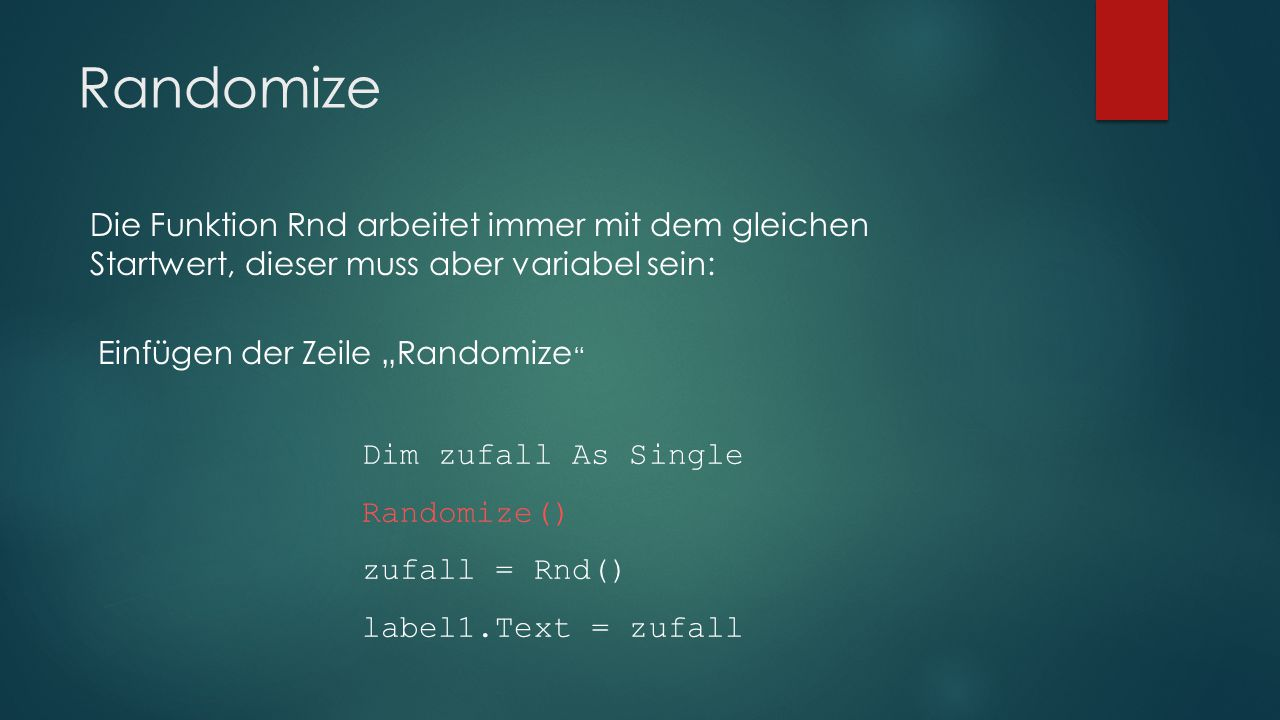 "Randomize Die Funktion Rnd arbeitet immer mit dem gleichen Startwert, dieser muss aber variabel sein: Einfügen der Zeile ""Randomize Dim zufall As Single Randomize() zufall = Rnd() label1.Text = zufall"