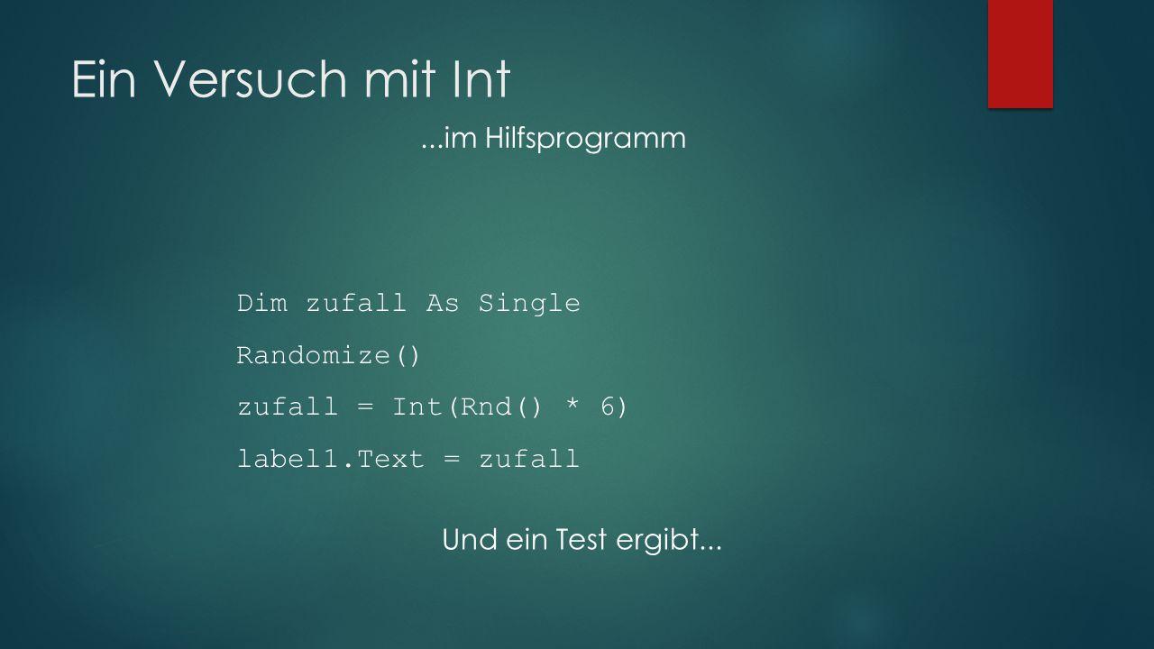 Ein Versuch mit Int...im Hilfsprogramm Dim zufall As Single Randomize() zufall = Int(Rnd() * 6) label1.Text = zufall Und ein Test ergibt...