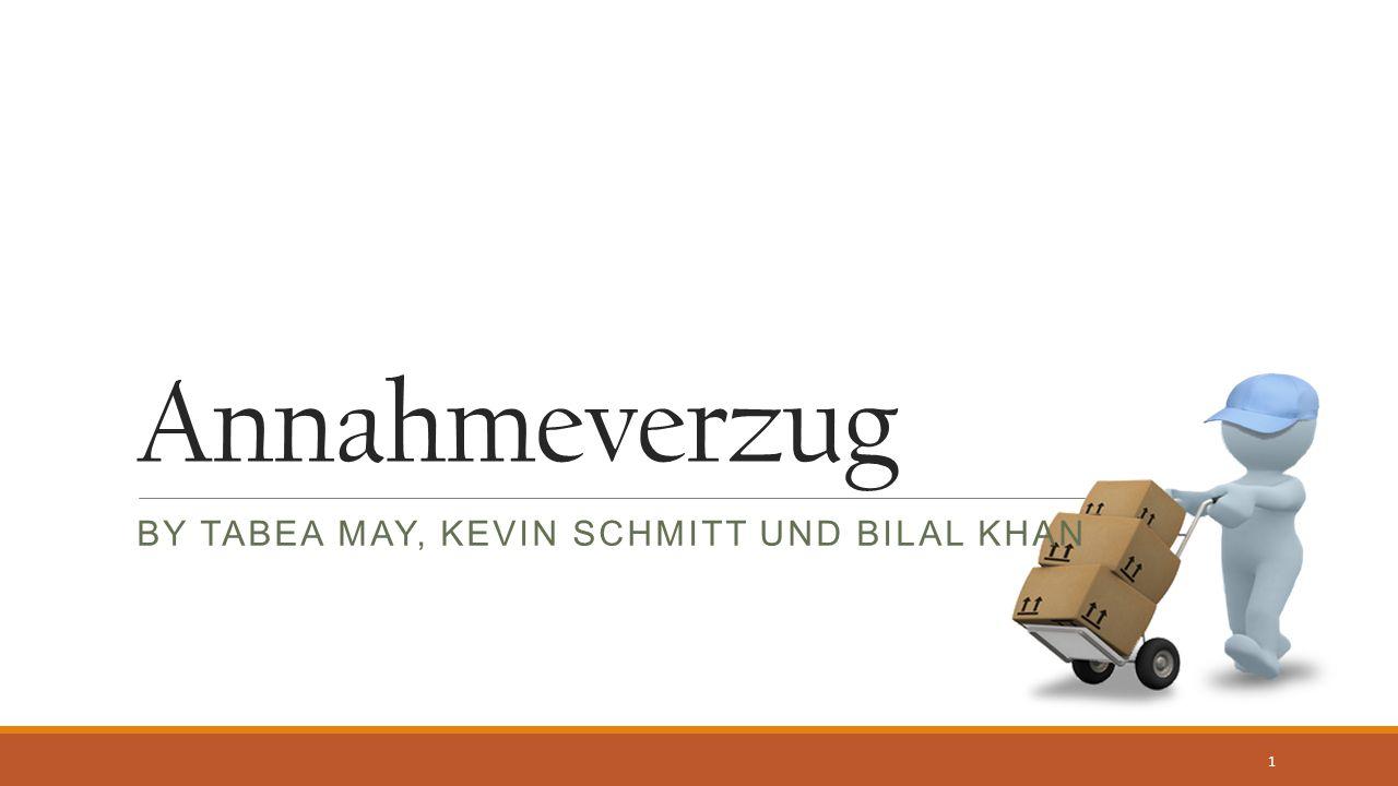 Annahmeverzug BY TABEA MAY, KEVIN SCHMITT UND BILAL KHAN 1