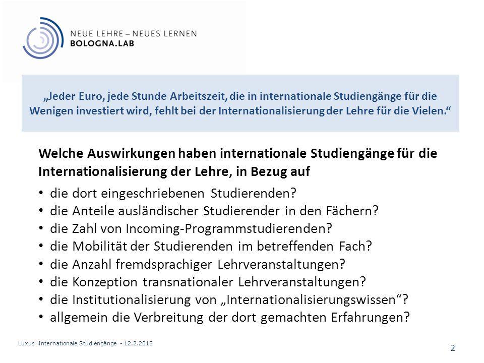 """""""Wenn man es richtig angeht, können internationale Studiengänge zu einem Zugpferd für die Internationalisierung der Lehre allgemein werden. 13 Luxus Internationale Studiengänge - 12.2.2015 Was sind Erfolgsfaktoren für die """"Spin-Off -Wirkung."""